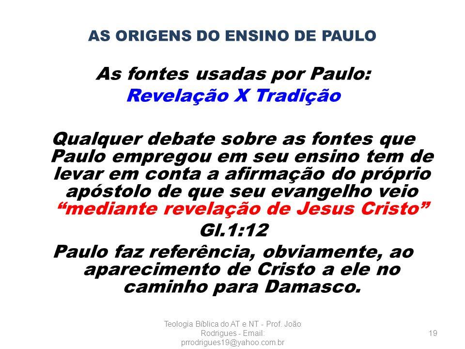 AS ORIGENS DO ENSINO DE PAULO As fontes usadas por Paulo: Revelação X Tradição Qualquer debate sobre as fontes que Paulo empregou em seu ensino tem de