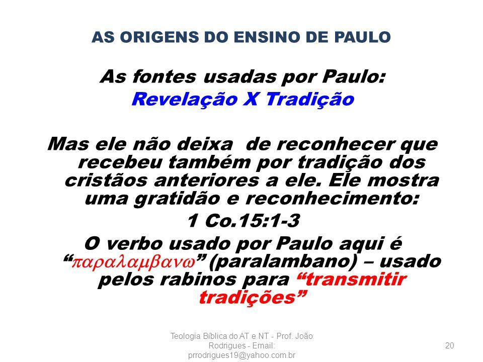 AS ORIGENS DO ENSINO DE PAULO As fontes usadas por Paulo: Revelação X Tradição Mas ele não deixa de reconhecer que recebeu também por tradição dos cri