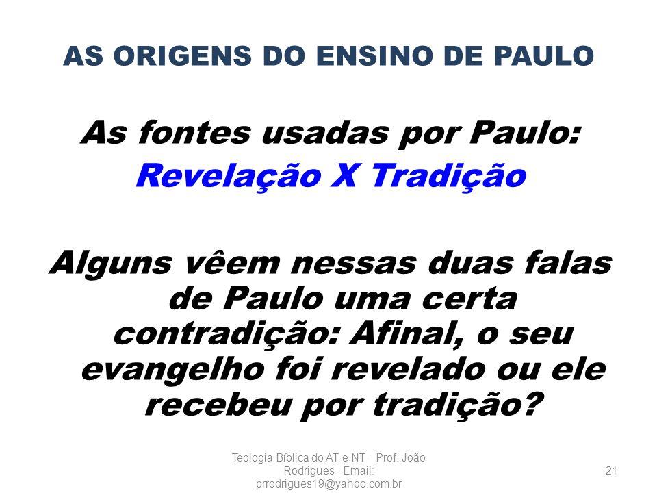 AS ORIGENS DO ENSINO DE PAULO As fontes usadas por Paulo: Revelação X Tradição Alguns vêem nessas duas falas de Paulo uma certa contradição: Afinal, o