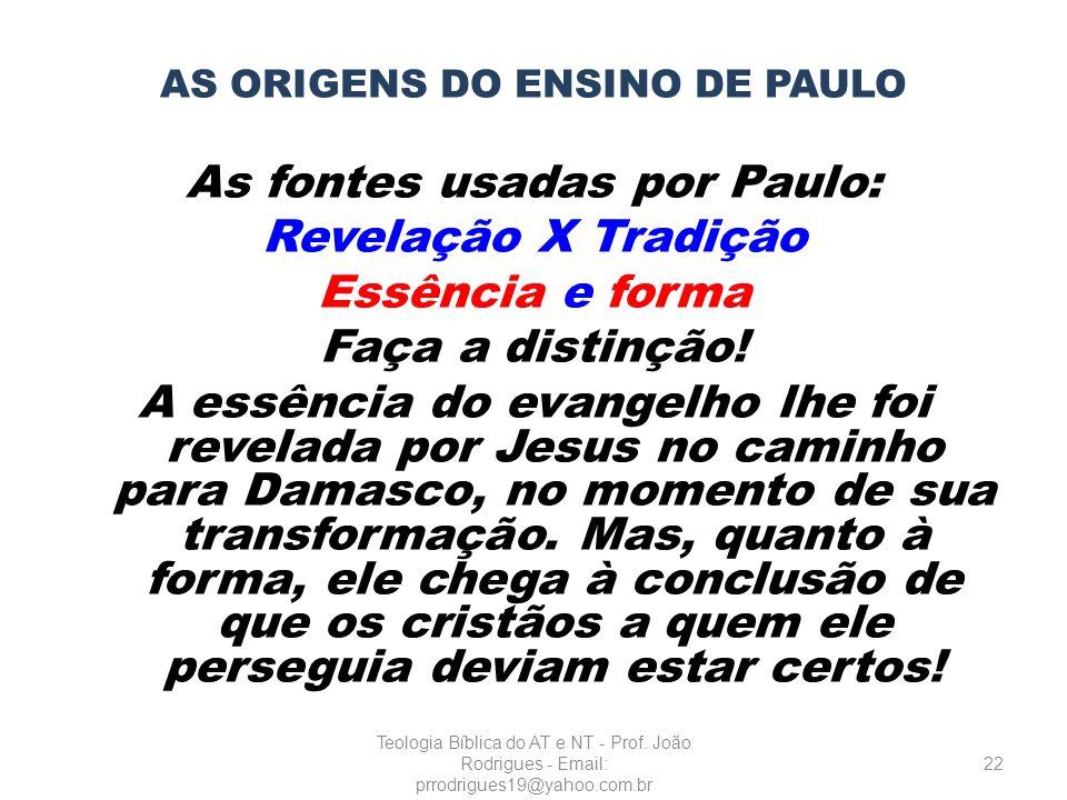 AS ORIGENS DO ENSINO DE PAULO As fontes usadas por Paulo: Revelação X Tradição Essência e forma Faça a distinção! A essência do evangelho lhe foi reve
