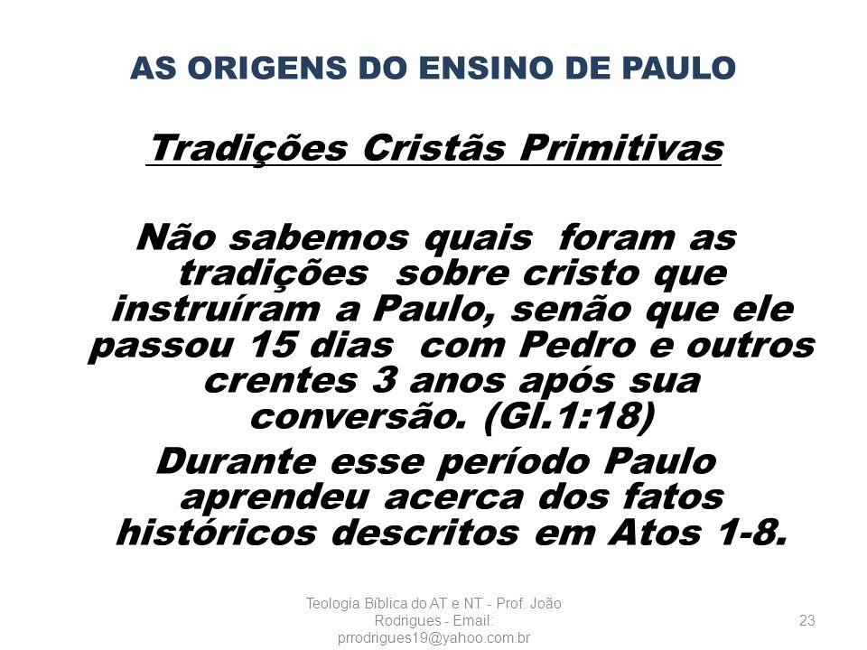 AS ORIGENS DO ENSINO DE PAULO Tradições Cristãs Primitivas Não sabemos quais foram as tradições sobre cristo que instruíram a Paulo, senão que ele pas