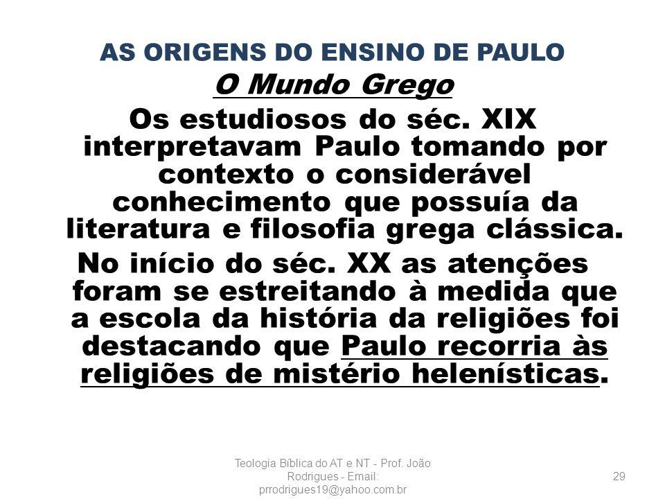 AS ORIGENS DO ENSINO DE PAULO O Mundo Grego Os estudiosos do séc. XIX interpretavam Paulo tomando por contexto o considerável conhecimento que possuía