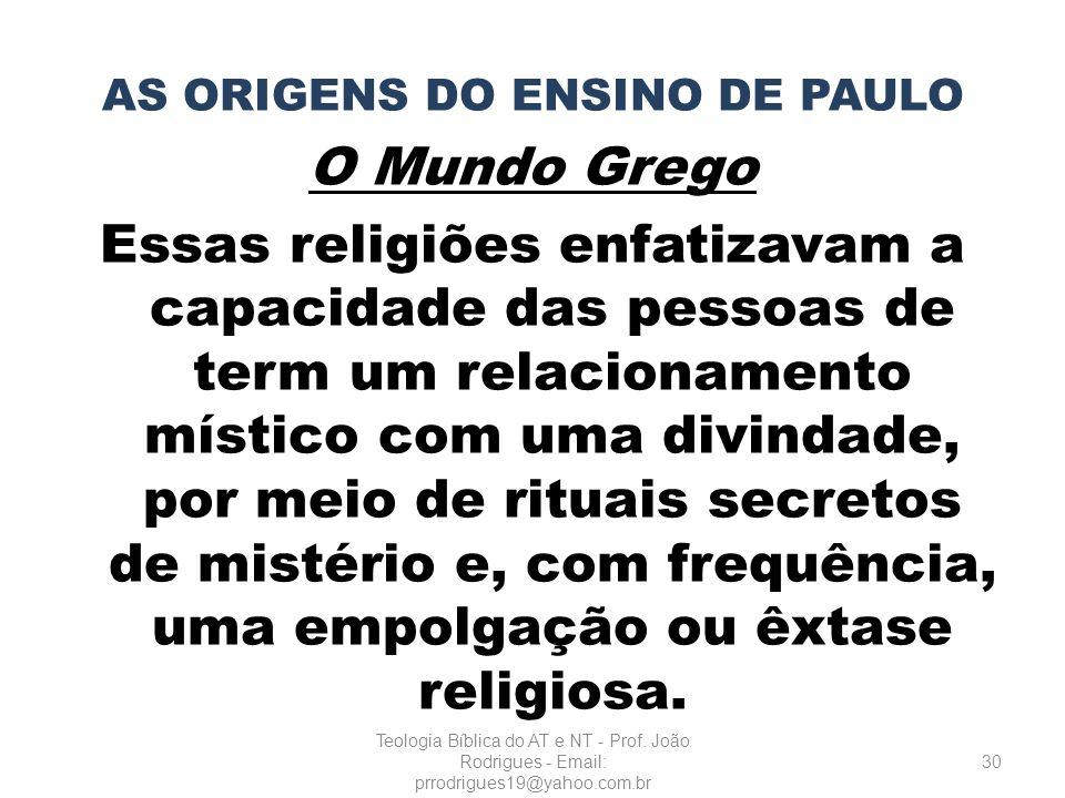 AS ORIGENS DO ENSINO DE PAULO O Mundo Grego Essas religiões enfatizavam a capacidade das pessoas de term um relacionamento místico com uma divindade,