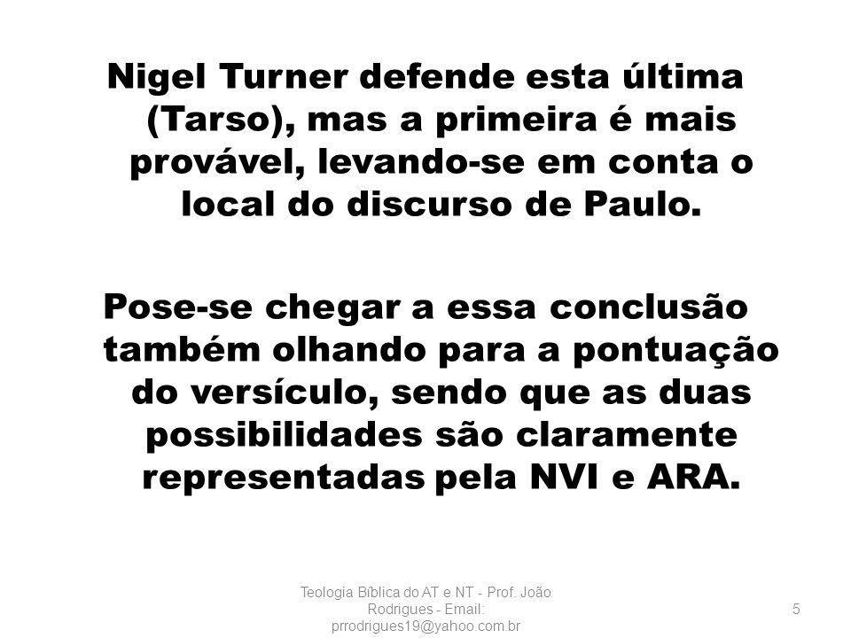 Nigel Turner defende esta última (Tarso), mas a primeira é mais provável, levando-se em conta o local do discurso de Paulo. Pose-se chegar a essa conc