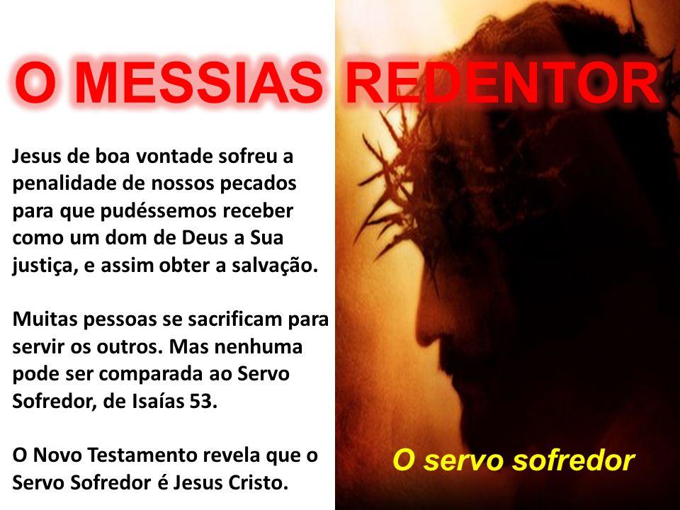 O servo sofredor Jesus de boa vontade sofreu a penalidade de nossos pecados para que pudéssemos receber como um dom de Deus a Sua justiça, e assim obt