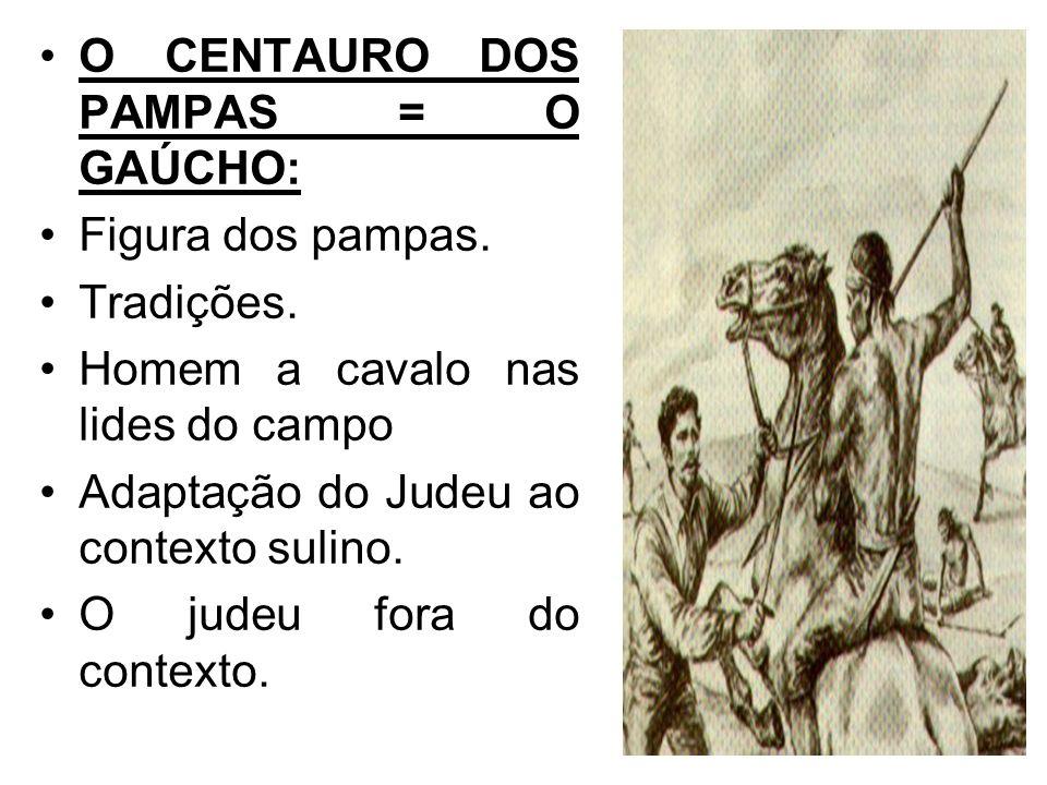 O CENTAURO DOS PAMPAS = O GAÚCHO: Figura dos pampas. Tradições. Homem a cavalo nas lides do campo Adaptação do Judeu ao contexto sulino. O judeu fora