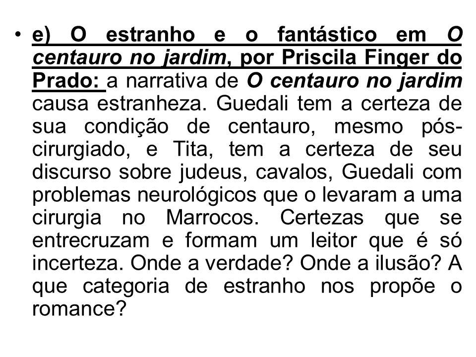 e) O estranho e o fantástico em O centauro no jardim, por Priscila Finger do Prado: a narrativa de O centauro no jardim causa estranheza. Guedali tem