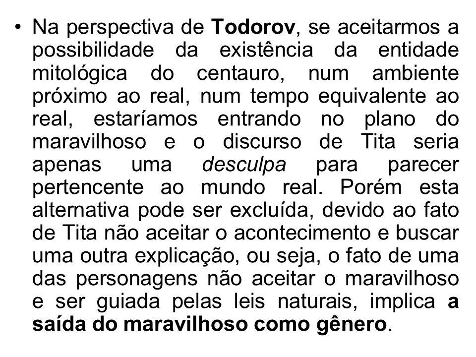Na perspectiva de Todorov, se aceitarmos a possibilidade da existência da entidade mitológica do centauro, num ambiente próximo ao real, num tempo equ