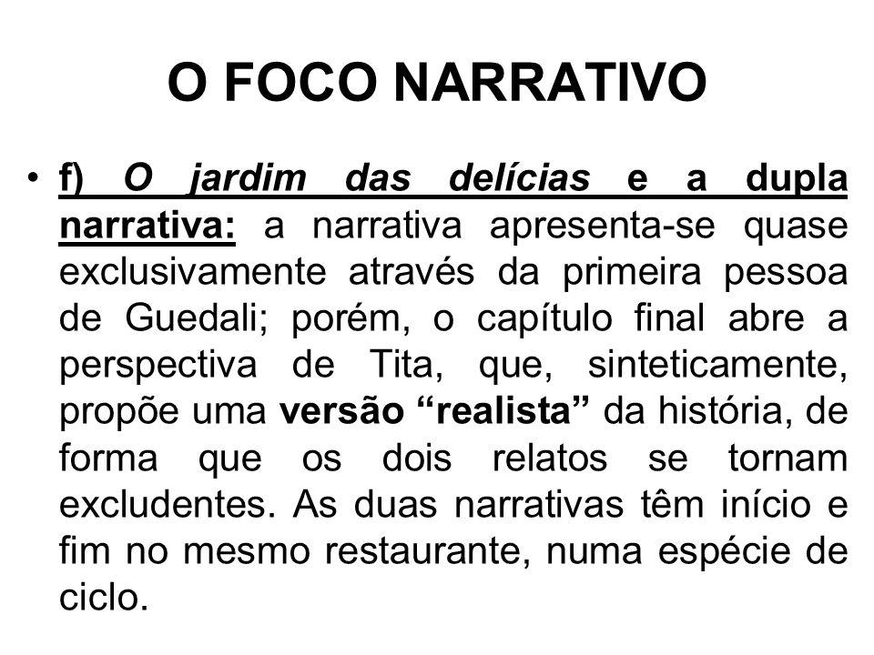 O FOCO NARRATIVO f) O jardim das delícias e a dupla narrativa: a narrativa apresenta-se quase exclusivamente através da primeira pessoa de Guedali; po