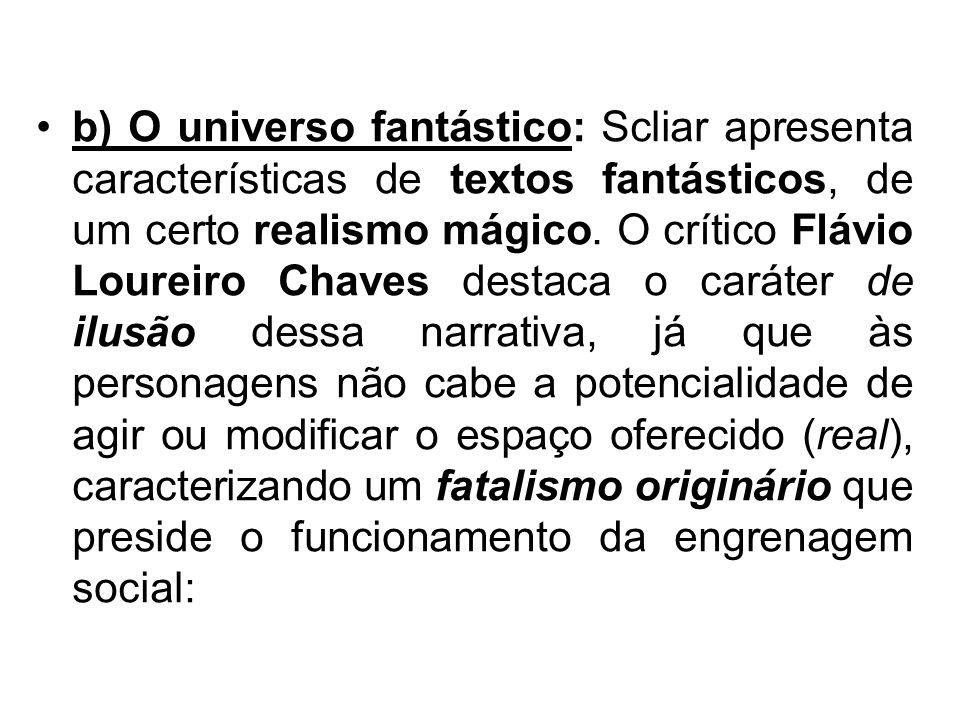 b) O universo fantástico: Scliar apresenta características de textos fantásticos, de um certo realismo mágico. O crítico Flávio Loureiro Chaves destac