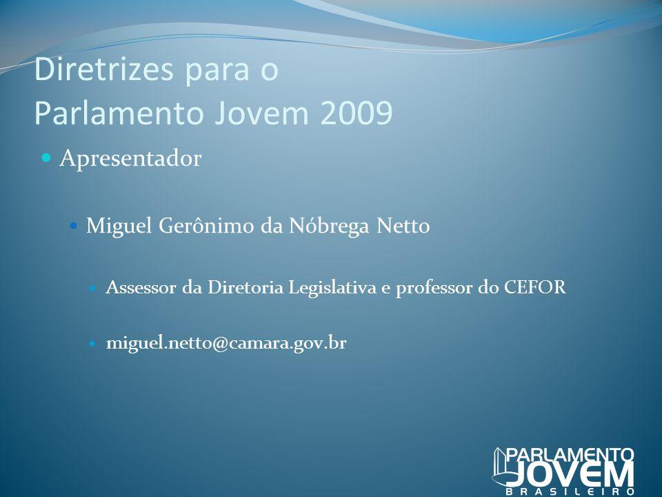 Diretrizes para o Parlamento Jovem 2009 Apresentador Miguel Gerônimo da Nóbrega Netto Assessor da Diretoria Legislativa e professor do CEFOR miguel.ne