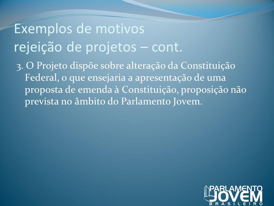 Exemplos de motivos rejeição de projetos – cont. 3. O Projeto dispõe sobre alteração da Constituição Federal, o que ensejaria a apresentação de uma pr