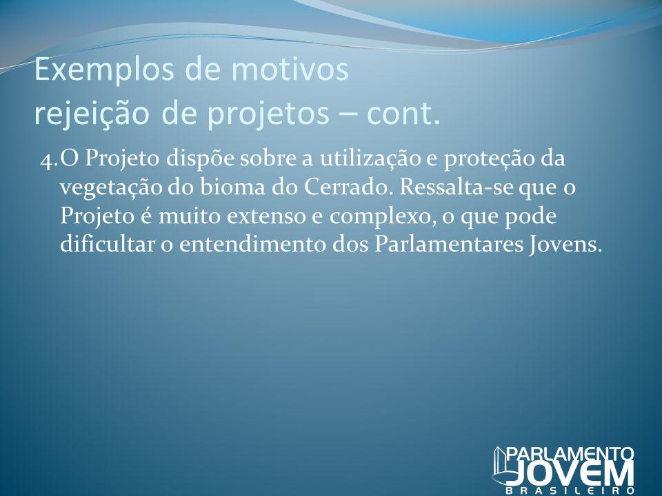 Exemplos de motivos rejeição de projetos – cont. 4.O Projeto dispõe sobre a utilização e proteção da vegetação do bioma do Cerrado. Ressalta-se que o
