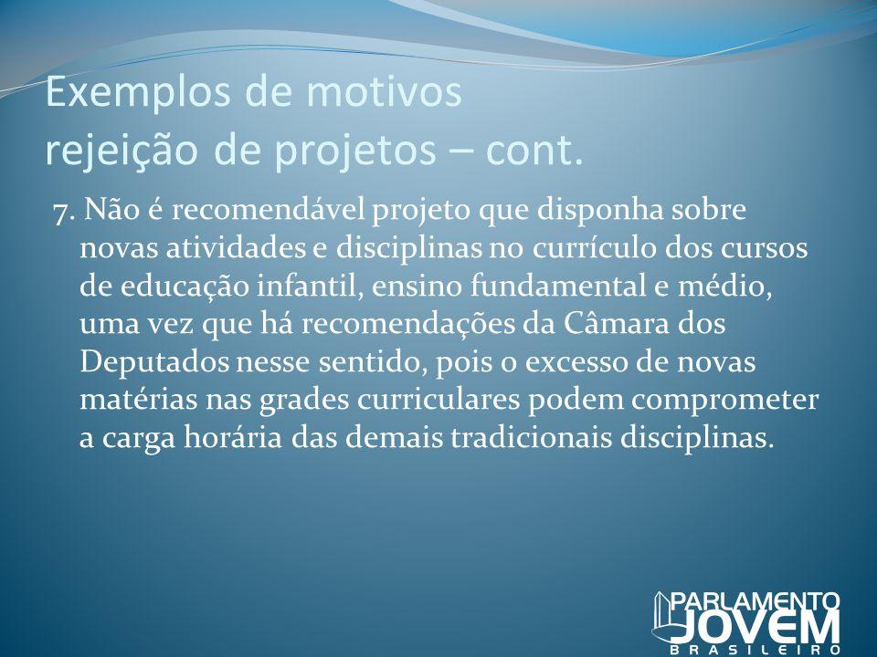 Exemplos de motivos rejeição de projetos – cont. 7. Não é recomendável projeto que disponha sobre novas atividades e disciplinas no currículo dos curs