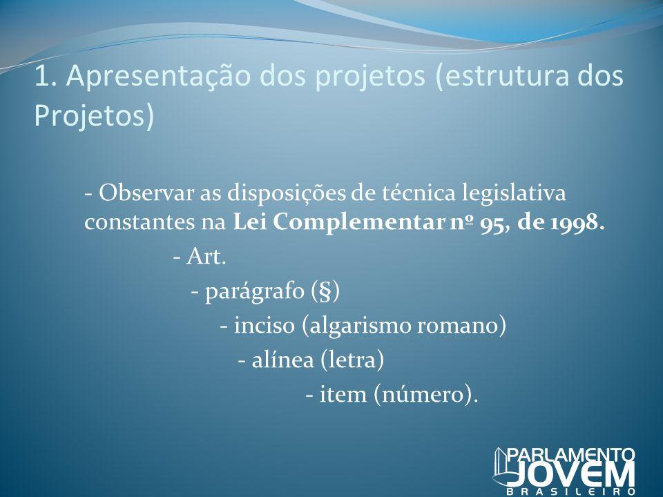 1. Apresentação dos projetos (estrutura dos Projetos) - Observar as disposições de técnica legislativa constantes na Lei Complementar nº 95, de 1998.