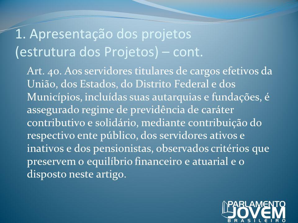 1. Apresentação dos projetos (estrutura dos Projetos) – cont. Art. 40. Aos servidores titulares de cargos efetivos da União, dos Estados, do Distrito