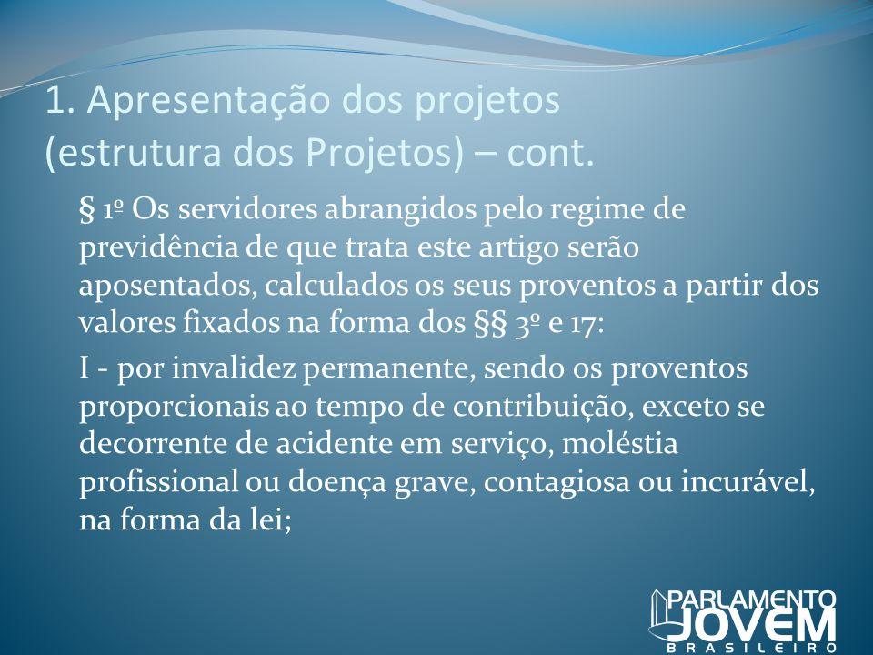 1. Apresentação dos projetos (estrutura dos Projetos) – cont. § 1º Os servidores abrangidos pelo regime de previdência de que trata este artigo serão