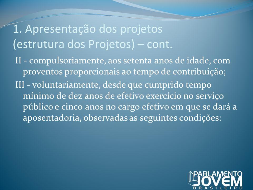1. Apresentação dos projetos (estrutura dos Projetos) – cont. II - compulsoriamente, aos setenta anos de idade, com proventos proporcionais ao tempo d
