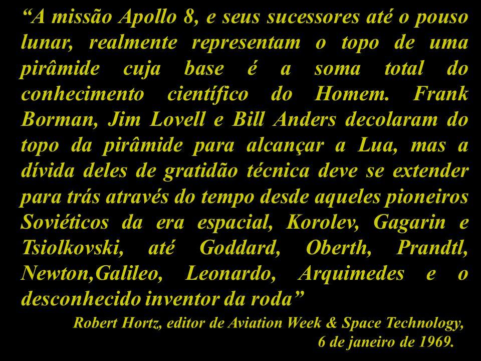 A missão Apollo 8, e seus sucessores até o pouso lunar, realmente representam o topo de uma pirâmide cuja base é a soma total do conhecimento científi