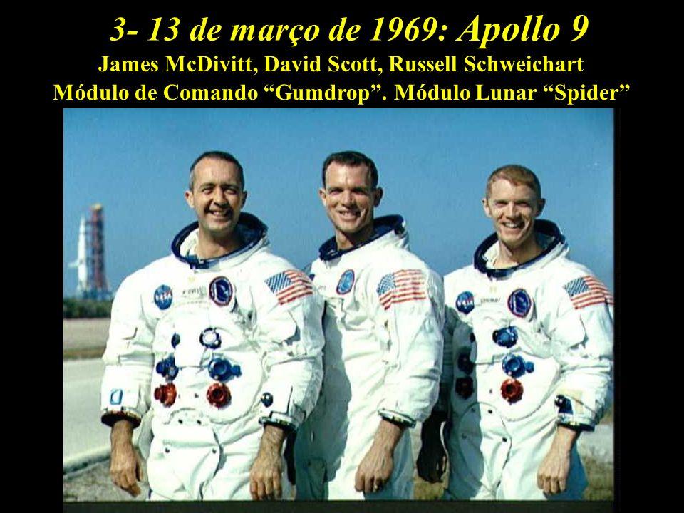 Apollo 9 3- 13 de março de 1969: James McDivitt, David Scott, Russell Schweichart Módulo de Comando Gumdrop. Módulo Lunar Spider