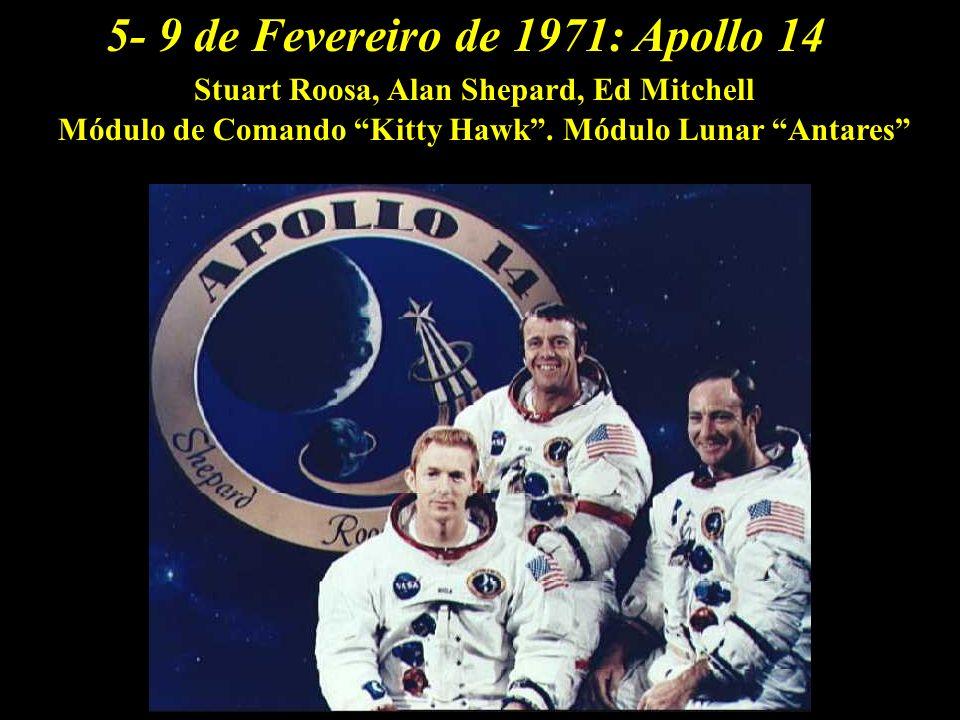 5- 9 de Fevereiro de 1971:Apollo 14 Módulo de Comando Kitty Hawk. Módulo Lunar Antares Stuart Roosa, Alan Shepard, Ed Mitchell