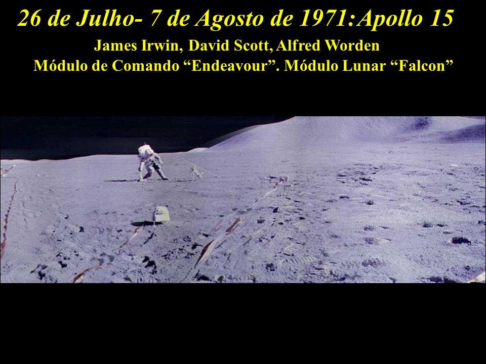 26 de Julho- 7 de Agosto de 1971:Apollo 15 Módulo de Comando Endeavour. Módulo Lunar Falcon James Irwin, David Scott, Alfred Worden