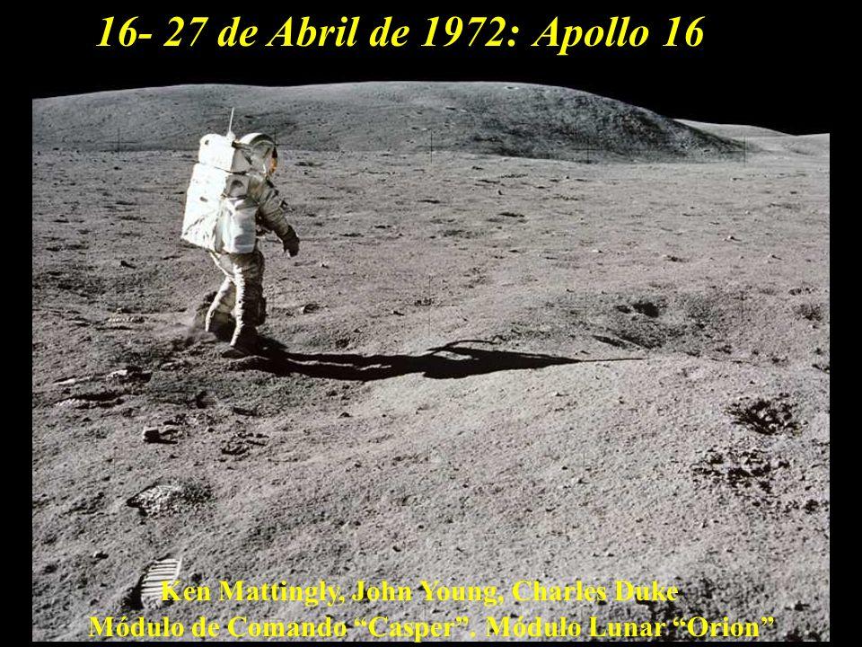 16- 27 de Abril de 1972:Apollo 16 Ken Mattingly, John Young, Charles Duke Módulo de Comando Casper. Módulo Lunar Orion