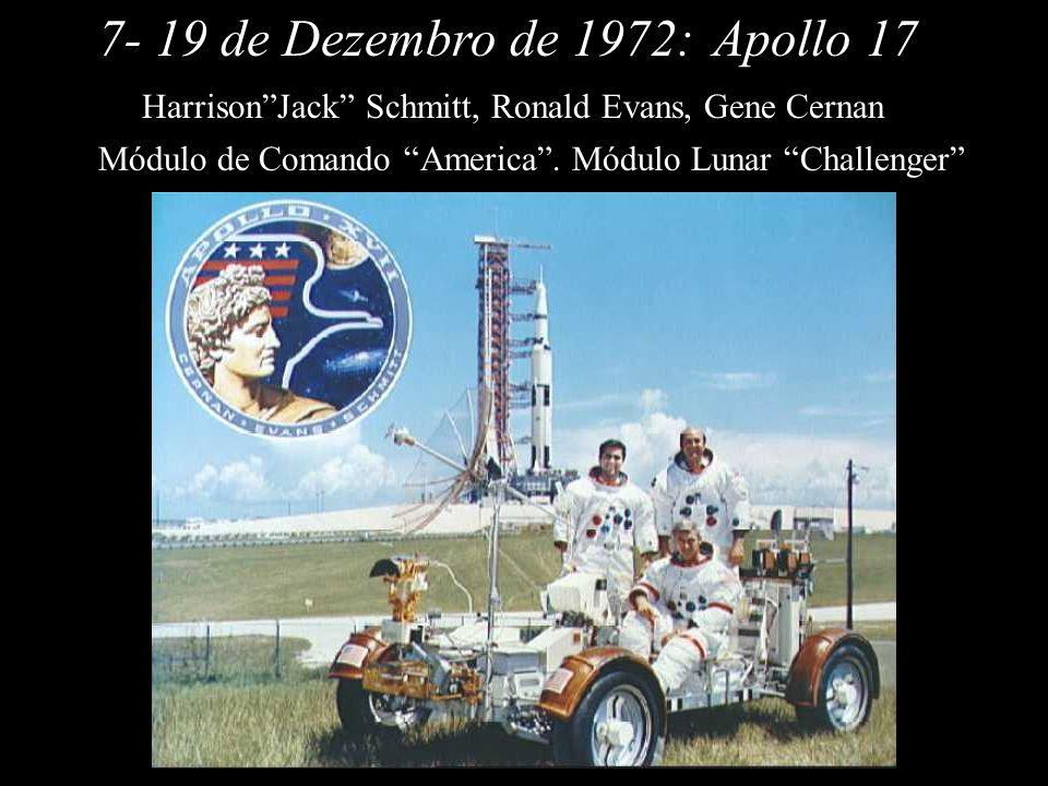 Apollo 177- 19 de Dezembro de 1972: HarrisonJack Schmitt, Ronald Evans, Gene Cernan Módulo de Comando America. Módulo Lunar Challenger