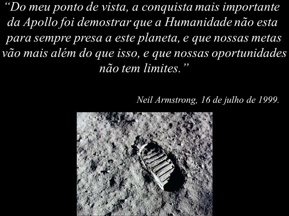 Do meu ponto de vista, a conquista mais importante da Apollo foi demostrar que a Humanidade não esta para sempre presa a este planeta, e que nossas me