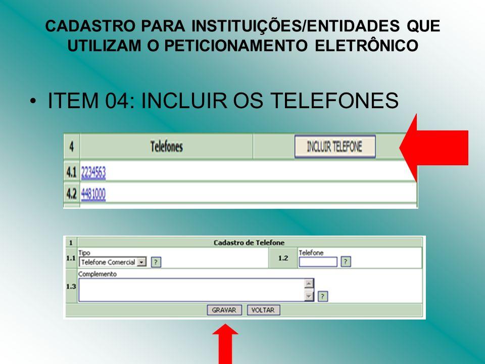 CADASTRO PARA INSTITUIÇÕES/ENTIDADES QUE UTILIZAM O PETICIONAMENTO ELETRÔNICO ITEM 04: INCLUIR OS TELEFONES
