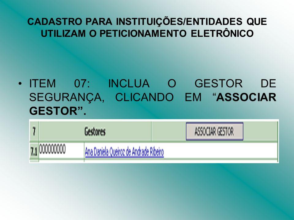 ITEM 07: INCLUA O GESTOR DE SEGURANÇA, CLICANDO EM ASSOCIAR GESTOR. CADASTRO PARA INSTITUIÇÕES/ENTIDADES QUE UTILIZAM O PETICIONAMENTO ELETRÔNICO