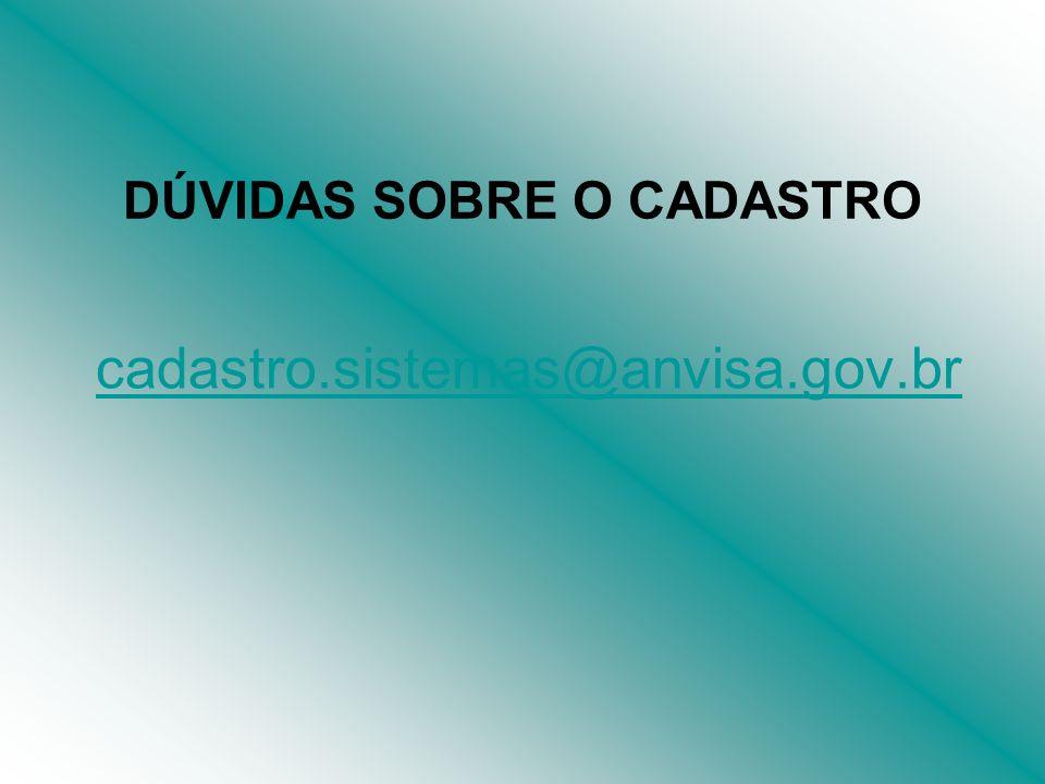 DÚVIDAS SOBRE O CADASTRO cadastro.sistemas@anvisa.gov.br