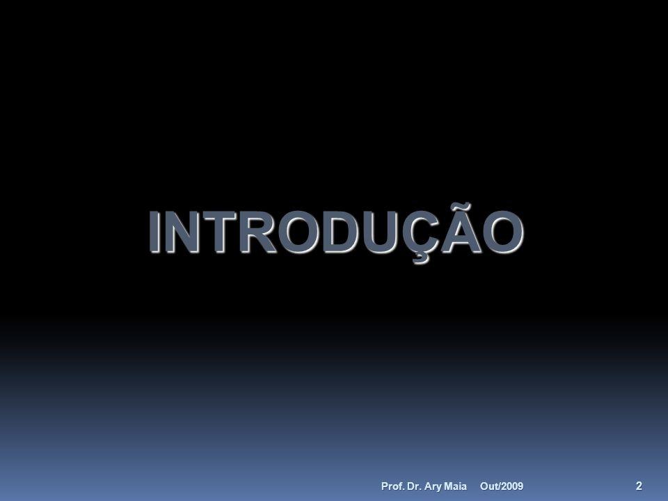 INTRODUÇÃO Out/2009 2 Prof. Dr. Ary Maia