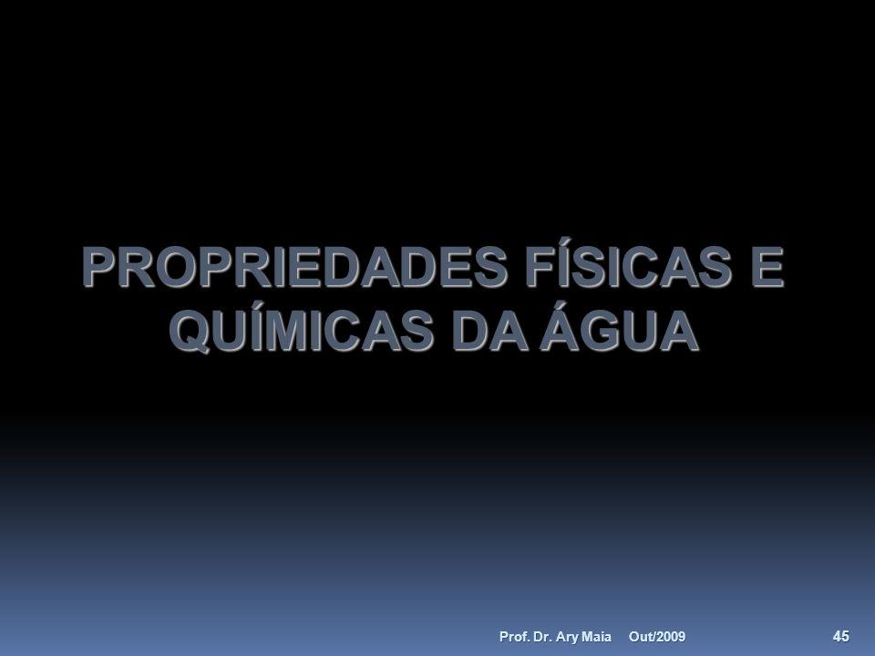 PROPRIEDADES FÍSICAS E QUÍMICAS DA ÁGUA Out/2009 45 Prof. Dr. Ary Maia