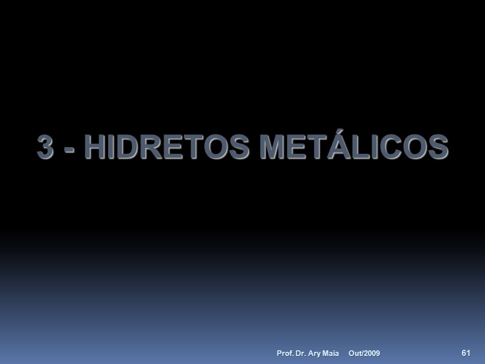 3 - HIDRETOS METÁLICOS Out/2009 61 Prof. Dr. Ary Maia