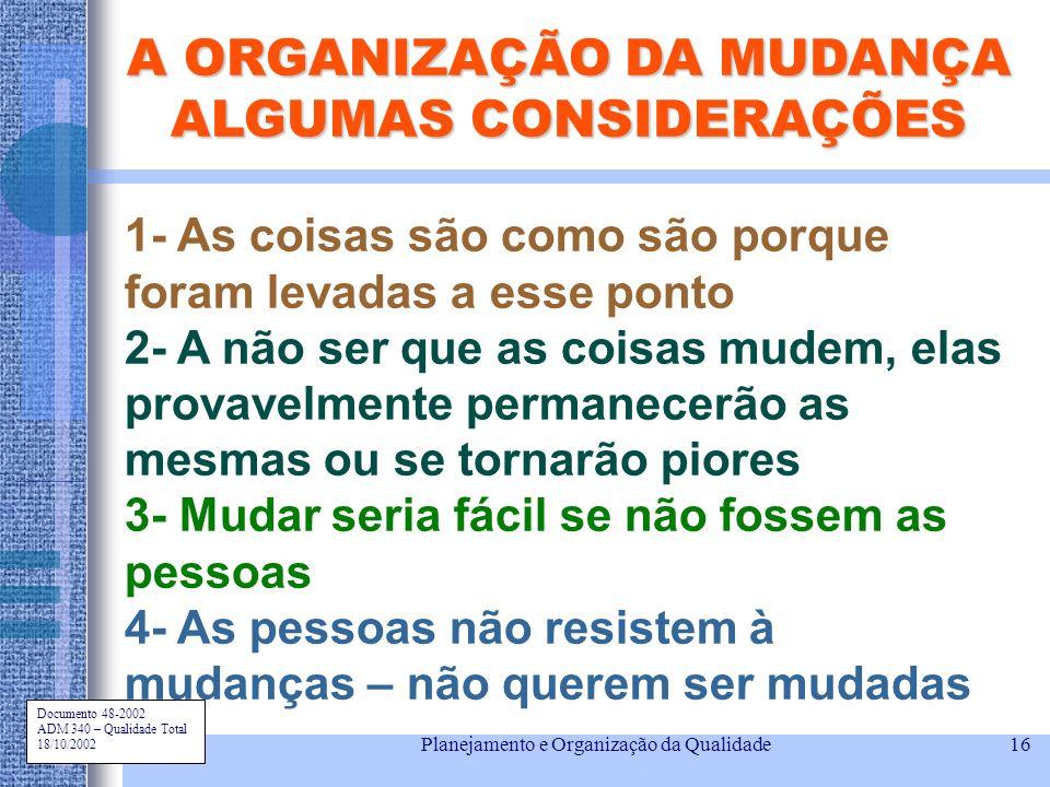 Documento 48-2002 ADM 340 – Qualidade Total 18/10/2002 Planejamento e Organização da Qualidade16 A ORGANIZAÇÃO DA MUDANÇA ALGUMAS CONSIDERAÇÕES 1- As