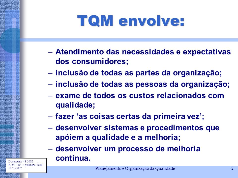 Documento 48-2002 ADM 340 – Qualidade Total 18/10/2002 Planejamento e Organização da Qualidade2 TQM envolve: –Atendimento das necessidades e expectati