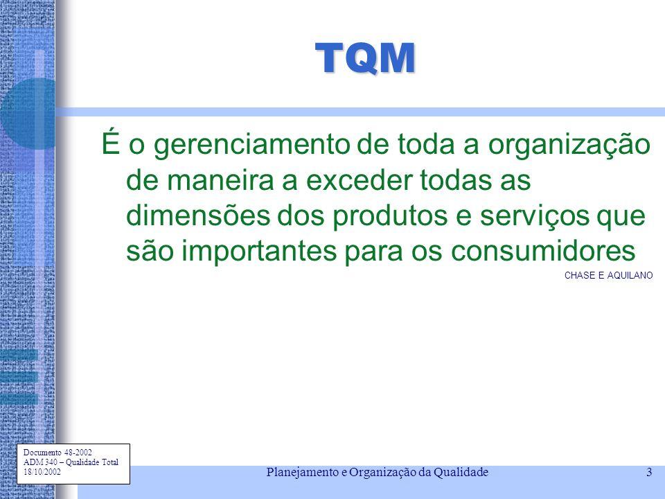 Documento 48-2002 ADM 340 – Qualidade Total 18/10/2002 Planejamento e Organização da Qualidade3 TQM É o gerenciamento de toda a organização de maneira