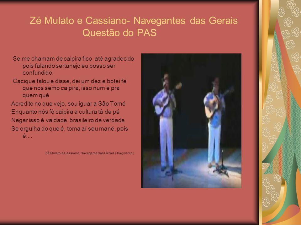 Zé Mulato e Cassiano- Navegantes das Gerais Questão do PAS Se me chamam de caipira fico até agradecido pois falando sertanejo eu posso ser confundido.