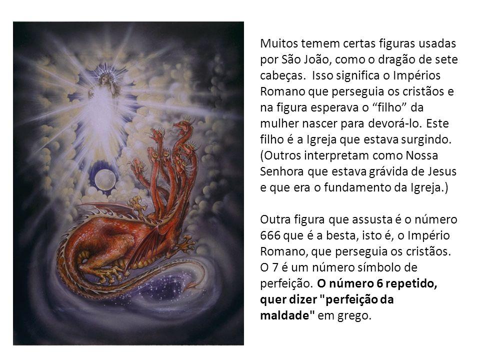 Muitos temem certas figuras usadas por São João, como o dragão de sete cabeças. Isso significa o Impérios Romano que perseguia os cristãos e na figura