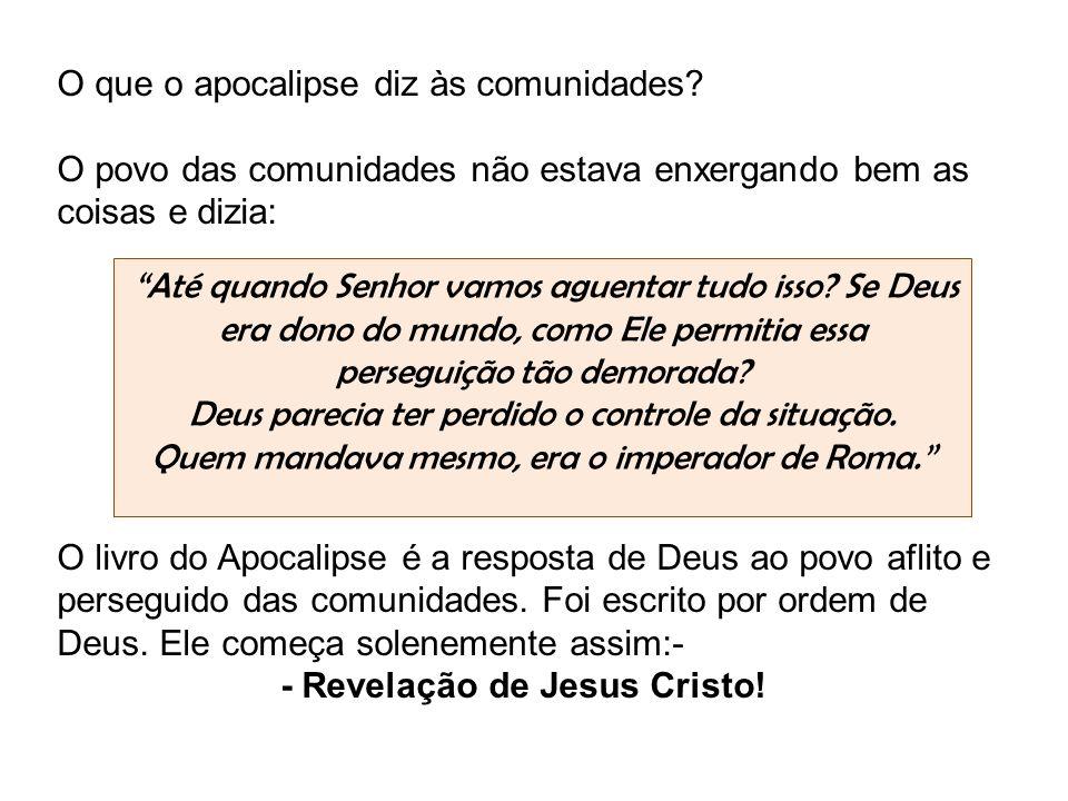 O que o apocalipse diz às comunidades? O povo das comunidades não estava enxergando bem as coisas e dizia: O livro do Apocalipse é a resposta de Deus