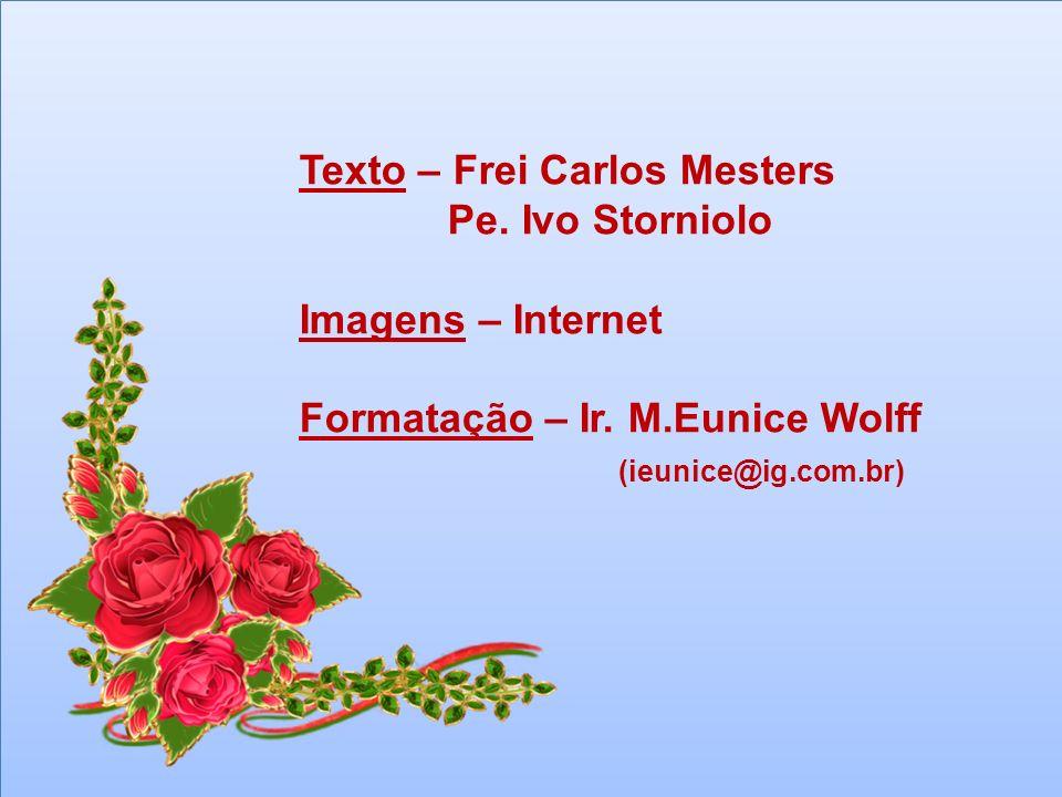 Texto – Frei Carlos Mesters Pe. Ivo Storniolo Imagens – Internet Formatação – Ir. M.Eunice Wolff (ieunice@ig.com.br)