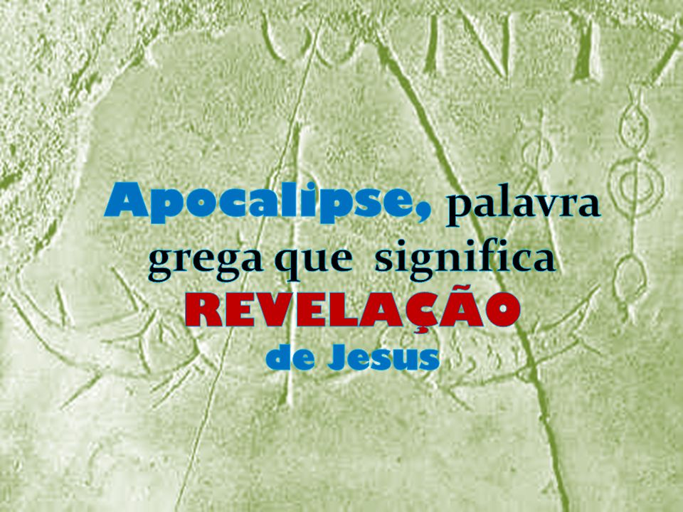 O Autor do Apocalipse não podia falar claro o que queria dizer, então usava figuras, símbolos, imagens.