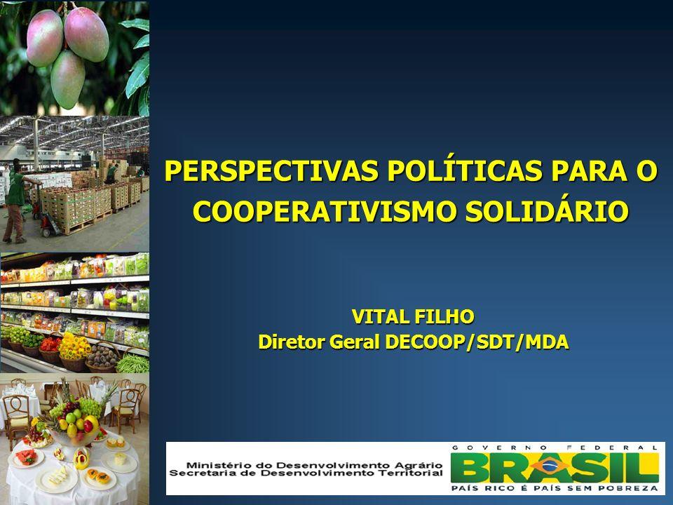 PERSPECTIVAS POLÍTICAS PARA O COOPERATIVISMO SOLIDÁRIO VITAL FILHO Diretor Geral DECOOP/SDT/MDA