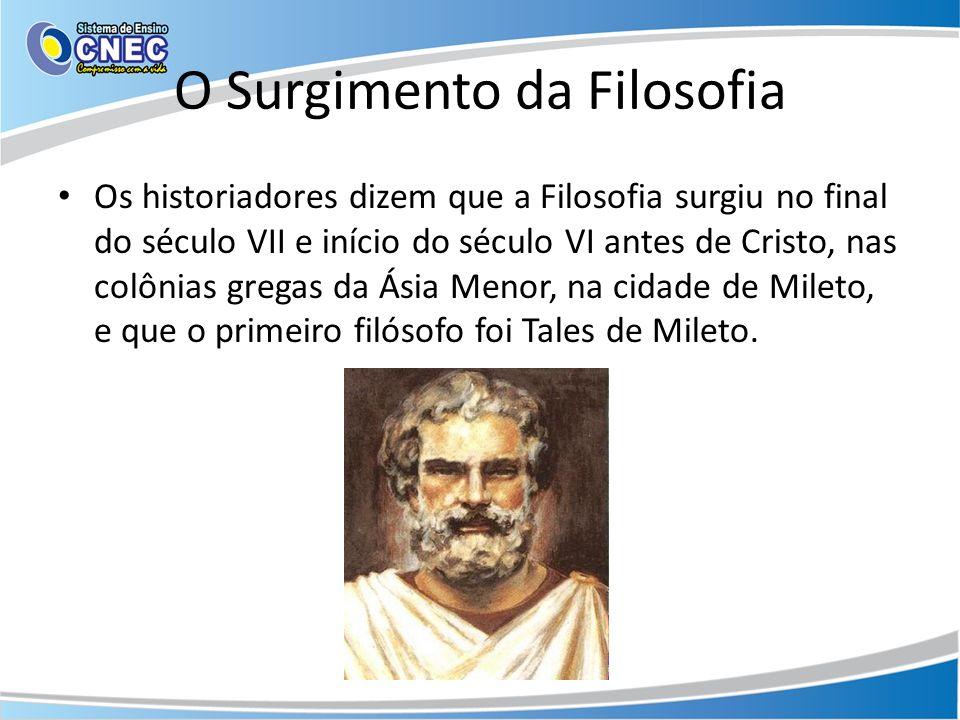 O Surgimento da Filosofia Os historiadores dizem que a Filosofia surgiu no final do século VII e início do século VI antes de Cristo, nas colônias gre