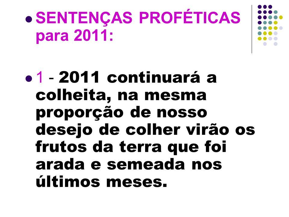 SENTENÇAS PROFÉTICAS para 2011: 1 - 2011 continuará a colheita, na mesma proporção de nosso desejo de colher virão os frutos da terra que foi arada e