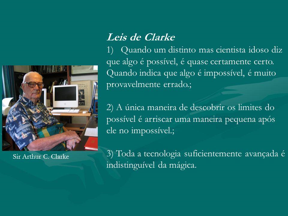 Leis de Clarke 1)Quando um distinto mas cientista idoso diz que algo é possível, é quase certamente certo. Quando indica que algo é impossível, é muit