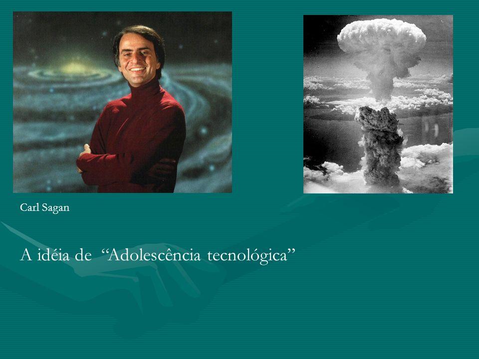 Carl Sagan A idéia de Adolescência tecnológica
