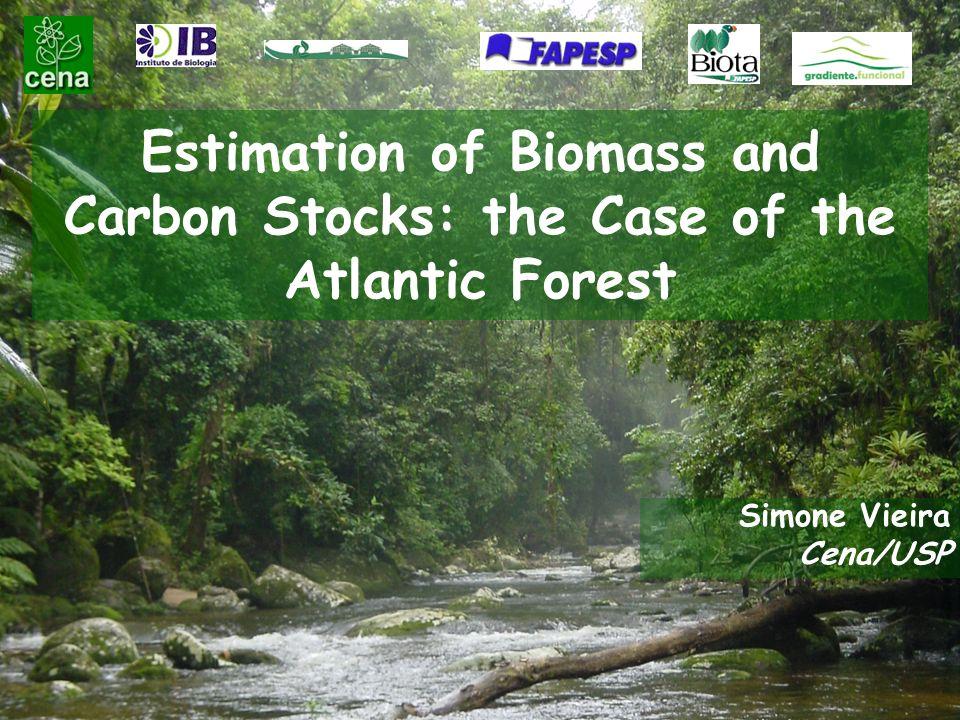 Estimation of Biomass and Carbon Stocks: the Case of the Atlantic Forest Simone Vieira Cena/USP