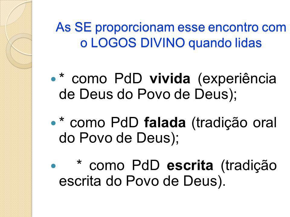As SE proporcionam esse encontro com o LOGOS DIVINO quando lidas * como PdD vivida (experiência de Deus do Povo de Deus); * como PdD falada (tradição